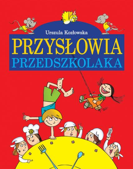 Przysłowia przedszkolaka - Urszula Kozłowska | okładka