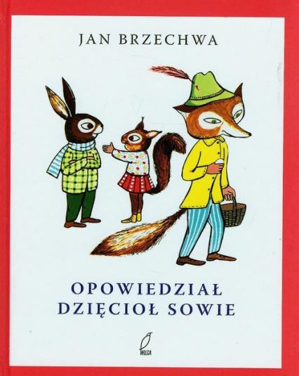 Opowiedział dzięcioł sowie - Jan Brzechwa   okładka