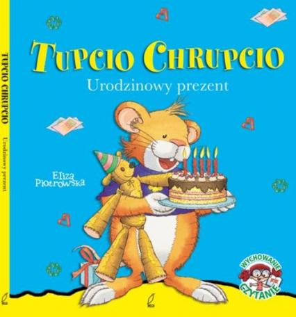 Tupcio Chrupcio. Urodzinowy prezent - Eliza Piotrowska   okładka