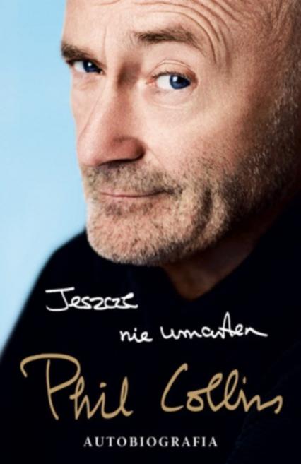 Jeszcze nie umarłem. Autobiografia - Phil Collins | okładka