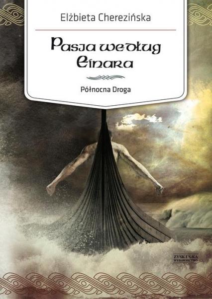 Północna Droga. Tom 3. Pasja według Einara - Elżbieta Cherezińska | okładka
