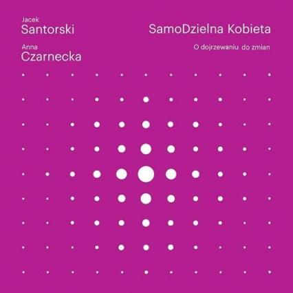 SamoDzielna kobieta. O dojrzewaniu do zmian - Czarnecka Anna, Santorski Jacek | okładka