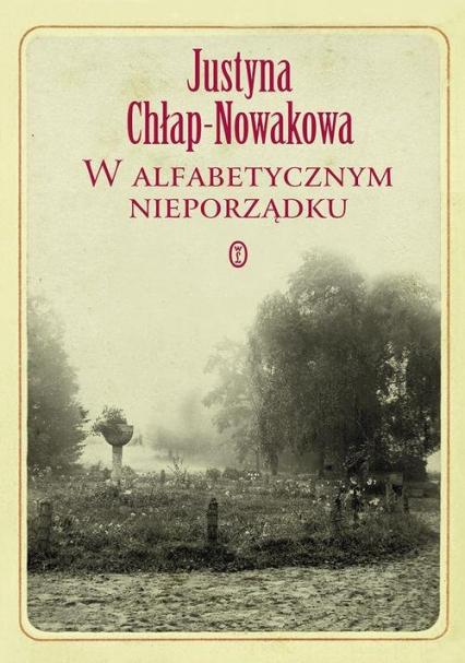 W alfabetycznym nieporządku - Justyna Chłap-Nowakowa   okładka