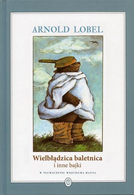 Wielbłądzica baletnica i inne bajki - Arnold Lobel | okładka