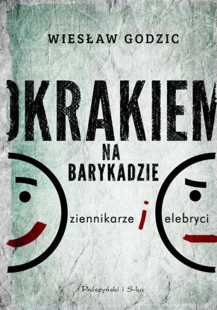 Okrakiem na barykadzie. Dziennikarze i celebryci - Wiesław Godzic | okładka