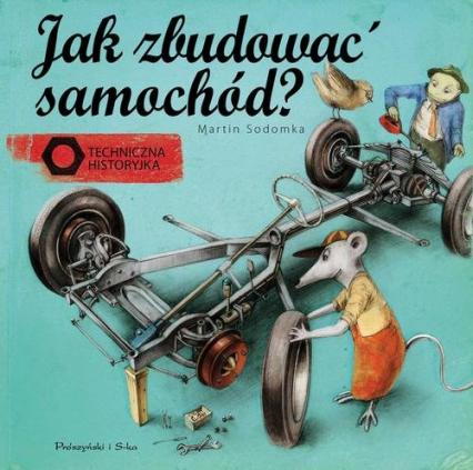 Jak zbudować samochód? Techniczna historyjka - Martin Sodomka | okładka