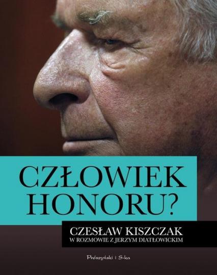 Człowiek honoru. Czesław Kiszczak w rozmowie z Jerzym Diatłowickim - Diatłowicki Jerzy, Kiszczak Czesław | okładka