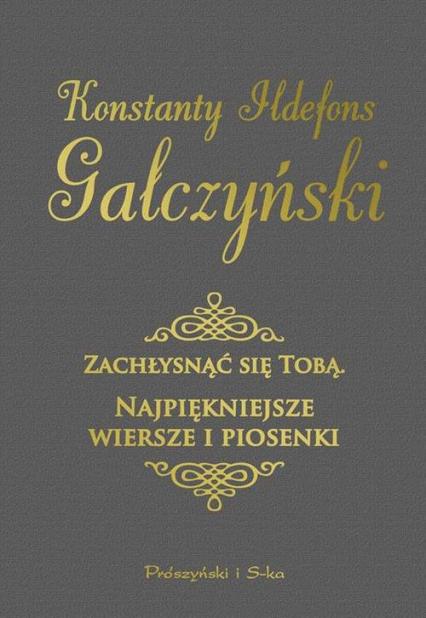 Zachłysnąć się tobą. Najpiękniejsze wiersze i piosenki - Konstanty Ildefons Gałczyński | okładka
