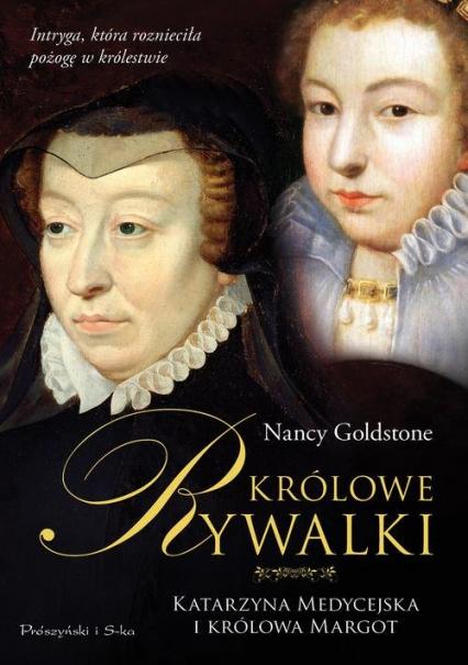 Królowe rywalki. Katarzyna Medycejska i królowa Margot - Nancy Goldstone | okładka