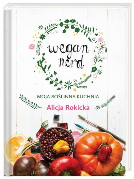 Wegan Nerd. Moja roślinna kuchnia - Alicja Rokicka | okładka