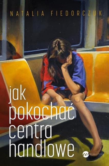 Jak pokochać centra handlowe - Natalia Fiedorczuk | okładka