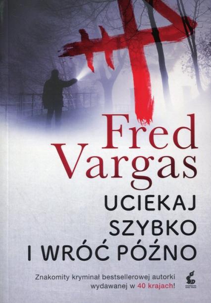 Uciekaj szybko i wróć późno - Fred Vargas | okładka