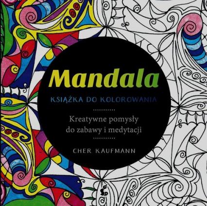 Mandala. Książka do kolorowania. Kreatywne pomysły do zabawy i medytacji - Cher Kaufmann   okładka