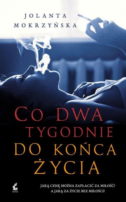Co dwa tygodnie do końca życia - Jolanta Mokrzyńska | okładka