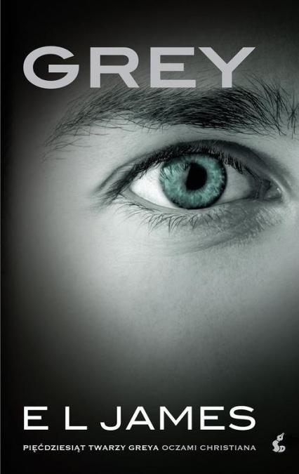 Grey. Pięćdziesiąt twarzy Greya oczami Christiana - EL James | okładka