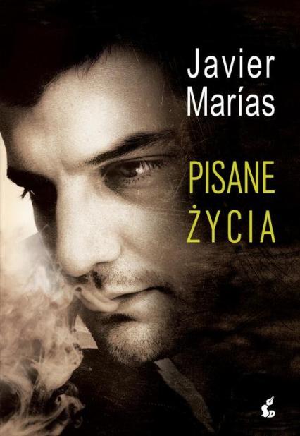 Pisane życia - Javier Marias | okładka