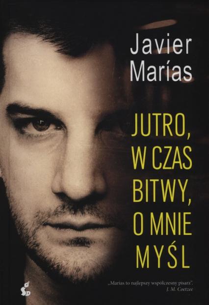 Jutro, w czas bitwy, o mnie myśl - Javier Marias | okładka
