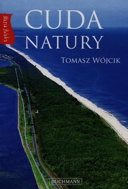 Nasza Polska. Cuda natury - Tomasz Wójcik | okładka