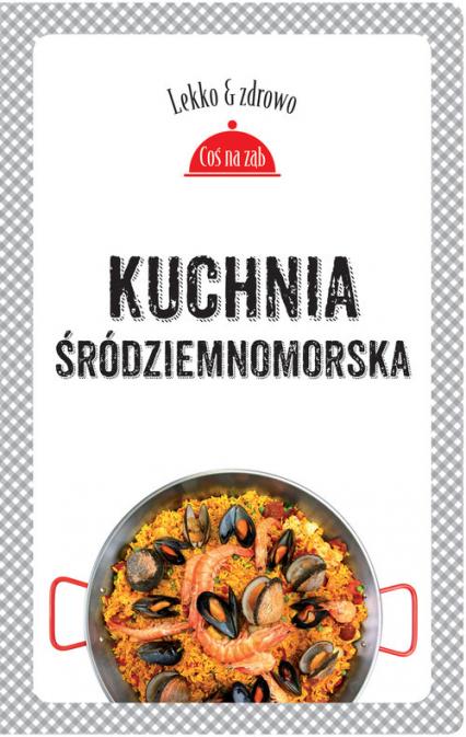Kuchnia śródziemnomorska - Dobrowolska-Kierył Marta, Mrowiec Justyna   okładka