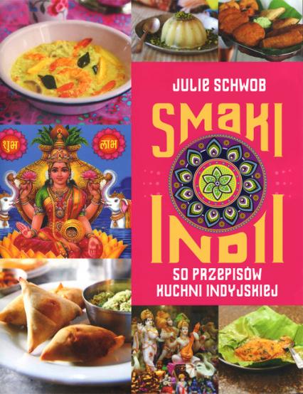 Smaki Indii. 50 przepisów kuchni indyjskiej - Julie Schwob | okładka