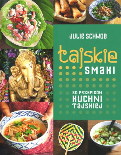 Tajskie smaki. 50 przepisów kuchni tajskiej - Julie Schwob | okładka