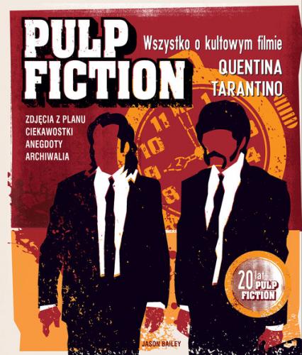 Pulp Fiction. Wszystko o kultowym filmie Quentina Tarantino - Jason Bailey | okładka