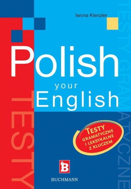 Polish your English. Testy gramatyczne i leksykalne z kluczem - Iwona Kienzler | okładka