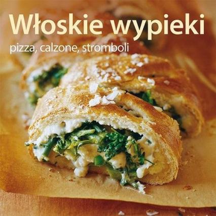 Włoskie wypieki. Pizza calzone stromboli - Brigit Binns | okładka