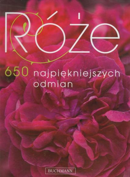 Róże. 650 najpiękniejszych odmian - zbiorowa praca | okładka