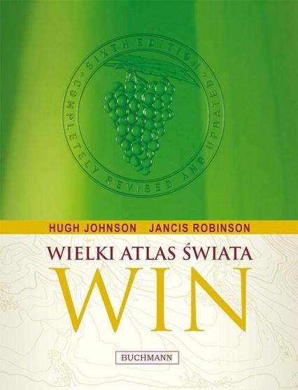 Wielki atlas świata win - Johnson Hugh, Robinson Jancis   okładka