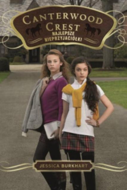 Akademia Canterwood 5. Najlepsze nieprzyjaciółki - Jessica Burkhart | okładka