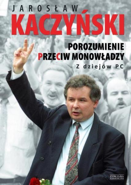 Porozumienie przeciw monowładzy - Jarosław Kaczyński   okładka