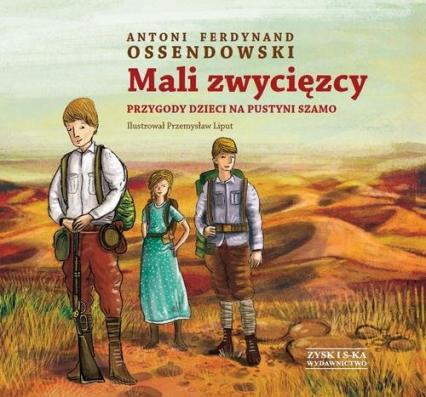 Mali zwycięzcy Przygody dzieci na pustyni Szamo - Ossendowski Antoni Ferdynand | okładka