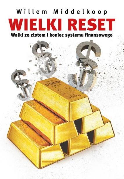 Wielki reset. Walki ze złotem i koniec systemu finansowego - Willem Middelkoop | okładka