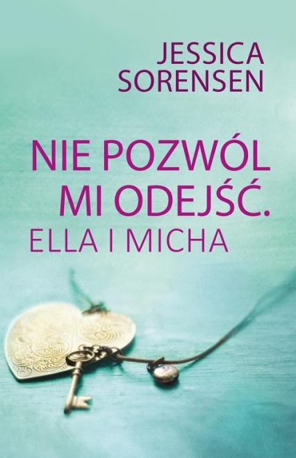 Nie pozwól mi odejść Ella i Micha - Jessica Sorensen | okładka