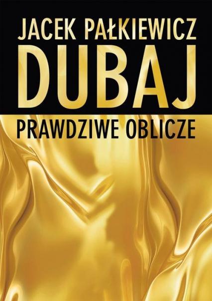 Dubaj. Prawdziwe oblicze - Jacek Pałkiewicz | okładka