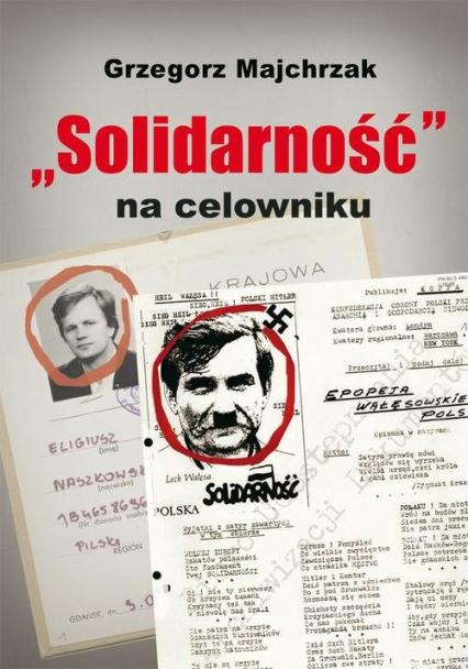 Solidarność na celowniku. Wybrane operacje SB przeciwko związkowi i jego działaczom - Grzegorz Majchrzak | okładka
