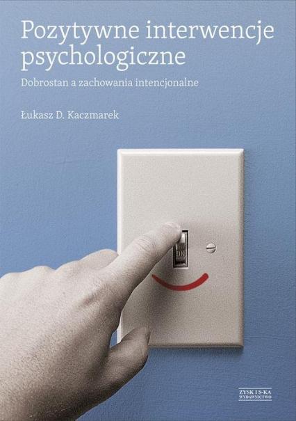 Pozytywne interwencje psychologiczne. Dobrostan a zachowania intencjonalne - Łukasz Kaczmarek | okładka