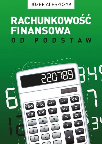 Rachunkowość finansowa od podstaw VII wydanie (ze stanem prawnym na 31.12.2015). - Józef Aleszczyk | okładka