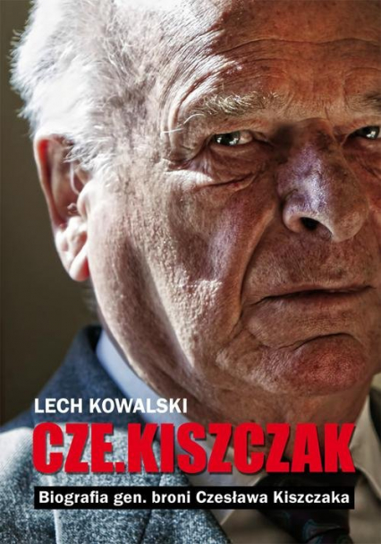 Czekiszczak. Biografia gen. broni Czesława Kiszczaka - Lech Kowalski   okładka