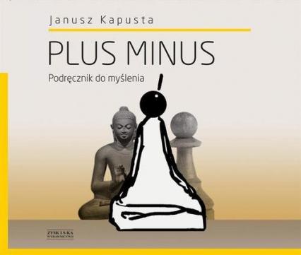 Plus minus. Podręcznik do myślenia - Janusz Kapusta | okładka