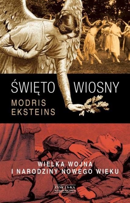 Święto wiosny. Wielka Wojna i narodziny nowego wieku - Modris Eksteins   okładka