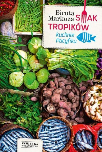 Smak tropików. Kuchnie Pacyfiku - Biruta Markuza | okładka