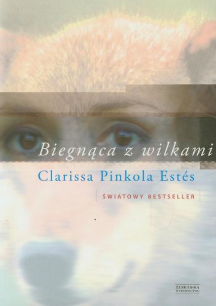 Biegnąca z wilkami - Estes Clarissa Pinkola | okładka