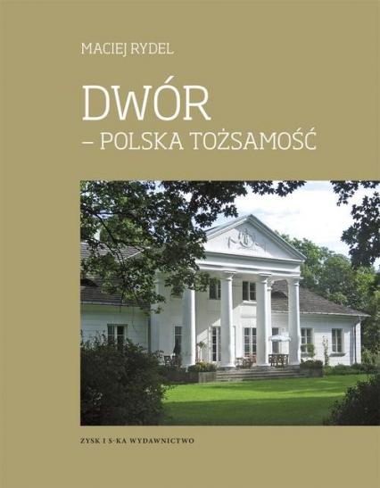 Dwór - polska tożsamość - Maciej Rydel | okładka