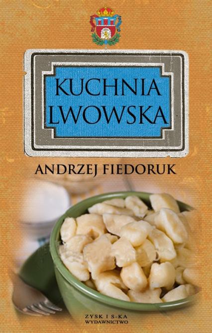 Kuchnia lwowska - Andrzej Fiedoruk | okładka