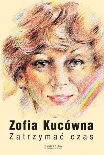 Zatrzymać czas - Zofia Kucówna   okładka