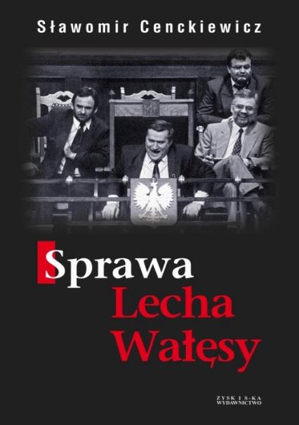 Sprawa Lecha Wałęsy - Sławomir Cenckiewicz | okładka