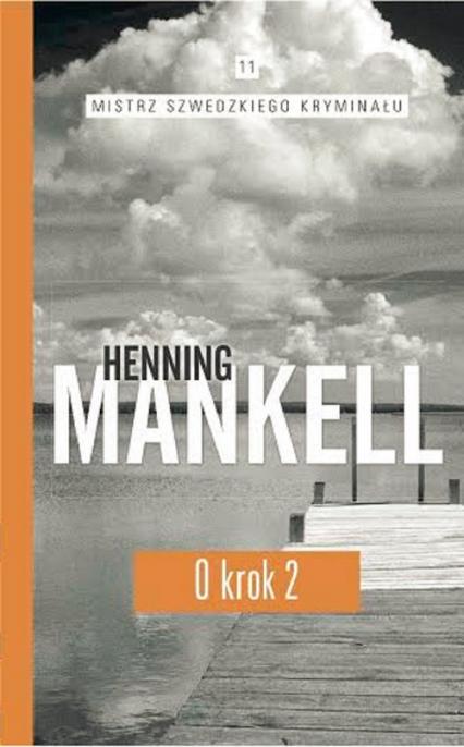 Mistrz szwedzkiego kryminału. Tom 11. O krok. Część 2 - Henning Mankell | okładka