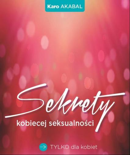 Sekrety kobiecej seksualnosci - Akabal Karo | okładka